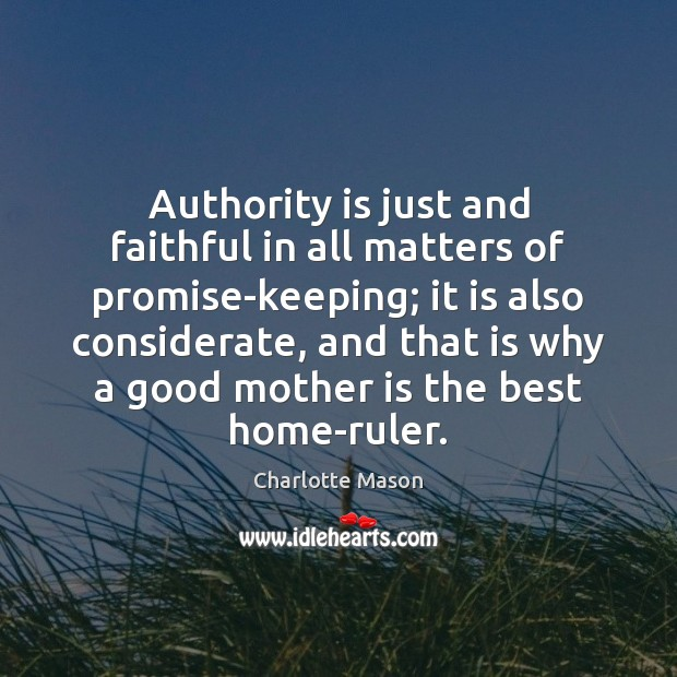 Authority is just and faithful in all matters of promise-keeping; it is Mother Quotes Image