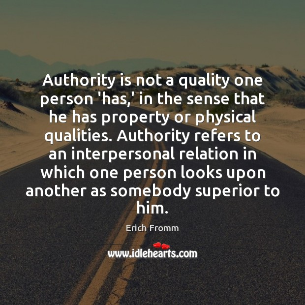 Authority is not a quality one person 'has,' in the sense Erich Fromm Picture Quote