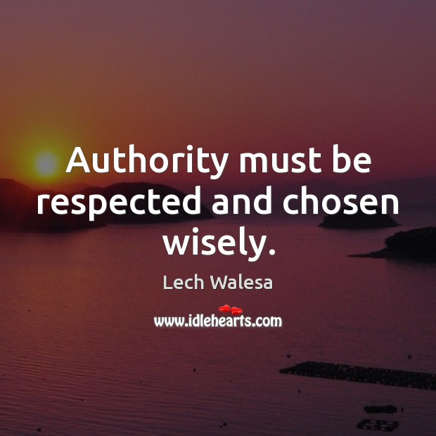 Image, Authority must be respected and chosen wisely.