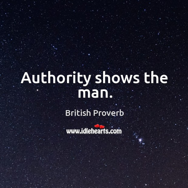 Authority shows the man. British Proverbs Image