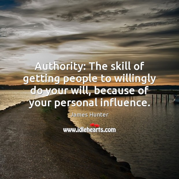 Authority: The skill of getting people to willingly do your will, because Image