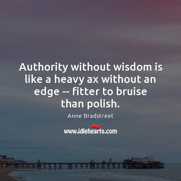 Image, Authority without wisdom is like a heavy ax without an edge —