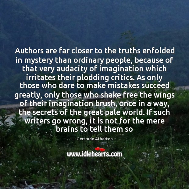Authors are far closer to the truths enfolded in mystery than ordinary Image