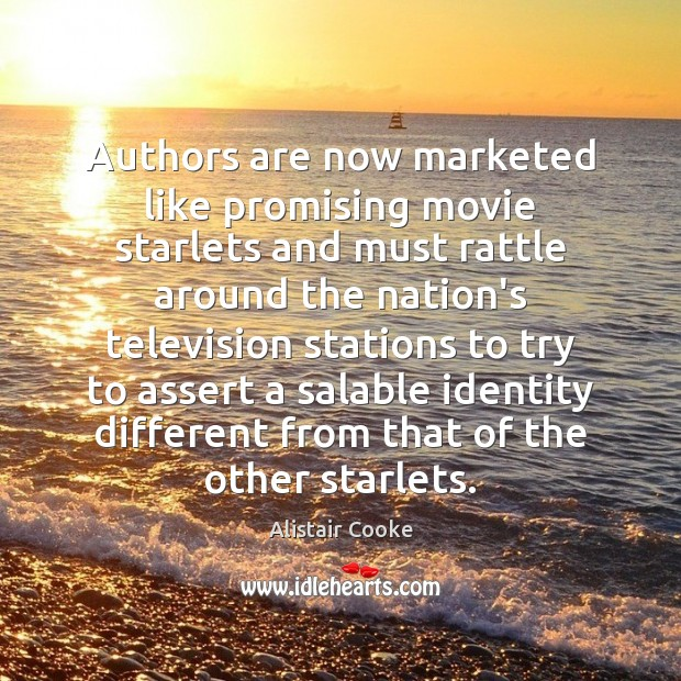 Authors are now marketed like promising movie starlets and must rattle around Alistair Cooke Picture Quote
