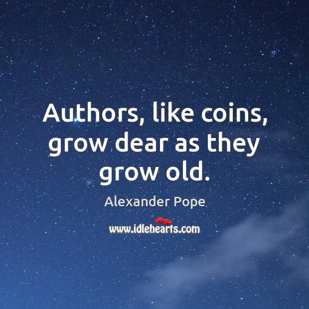 Authors, like coins, grow dear as they grow old. Image
