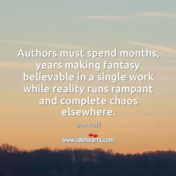 Authors must spend months, years making fantasy believable in a single work Image