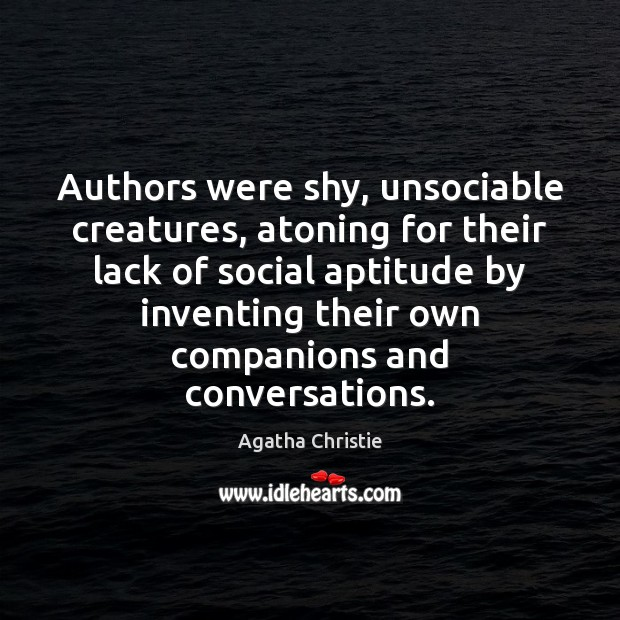 Authors were shy, unsociable creatures, atoning for their lack of social aptitude Image