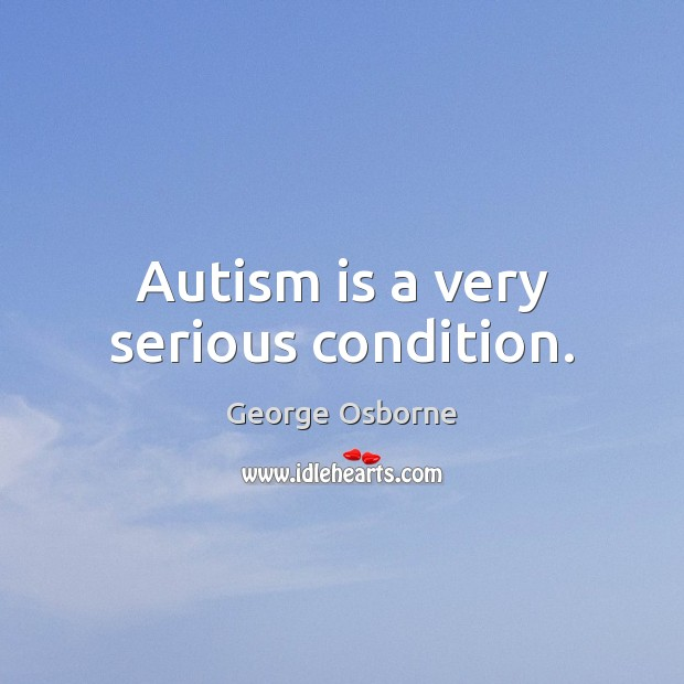 Image, Autism is a very serious condition.