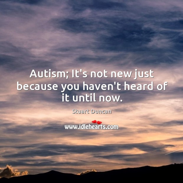 Autism; It's not new just because you haven't heard of it until now. Image