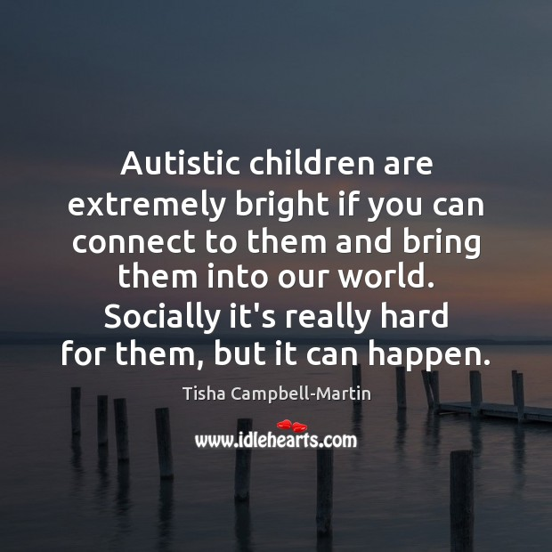 Image, Autistic children are extremely bright if you can connect to them and