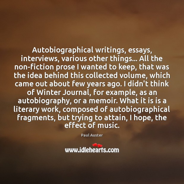 Autobiographical writings, essays, interviews, various other things… All the non-fiction prose I Paul Auster Picture Quote
