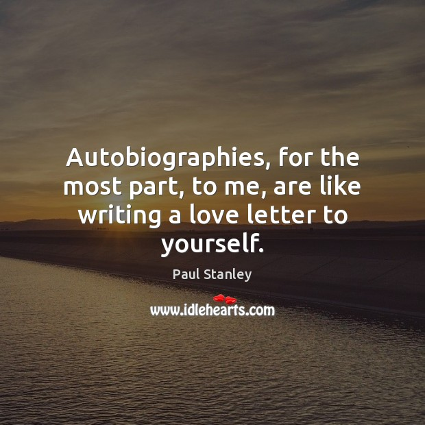 Image, Autobiographies, for the most part, to me, are like writing a love letter to yourself.