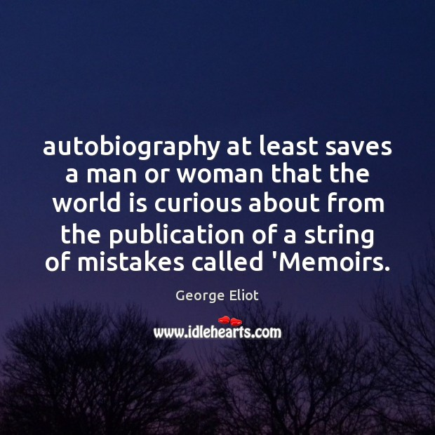 Autobiography at least saves a man or woman that the world is Image