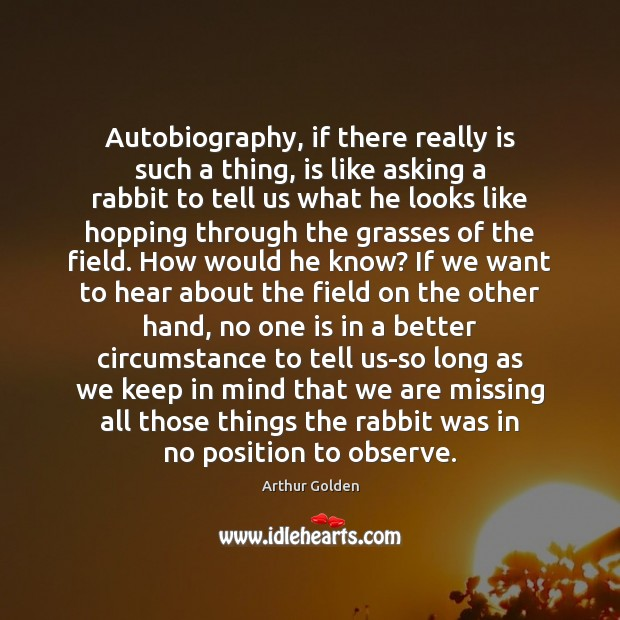 Autobiography, if there really is such a thing, is like asking a Image
