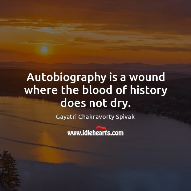 Autobiography is a wound where the blood of history does not dry. Image