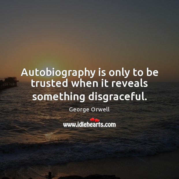 Autobiography is only to be trusted when it reveals something disgraceful. Image