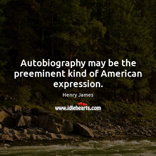 Autobiography may be the preeminent kind of American expression. Image