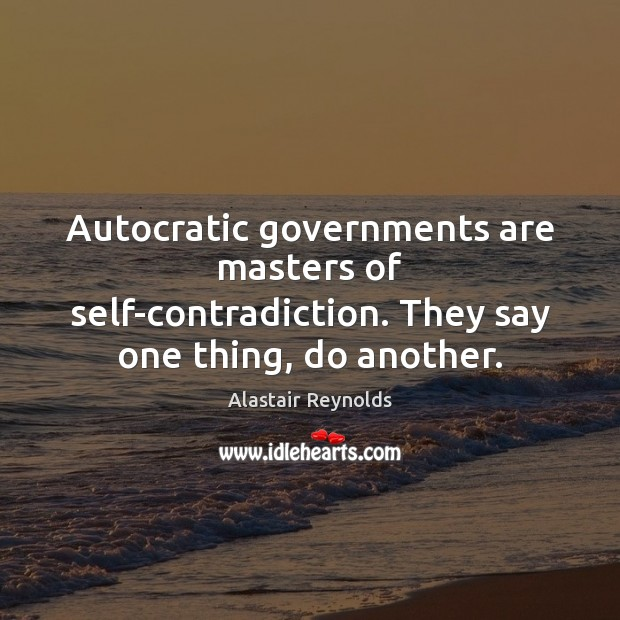 Autocratic governments are masters of self-contradiction. They say one thing, do another. Image