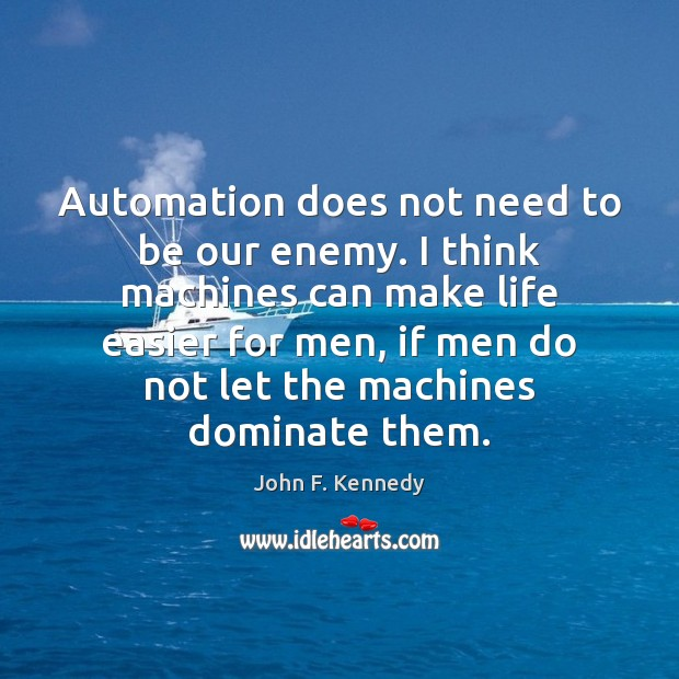 Image, Automation does not need to be our enemy. I think machines can