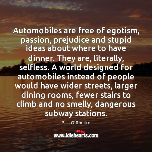 Automobiles are free of egotism, passion, prejudice and stupid ideas about where Image