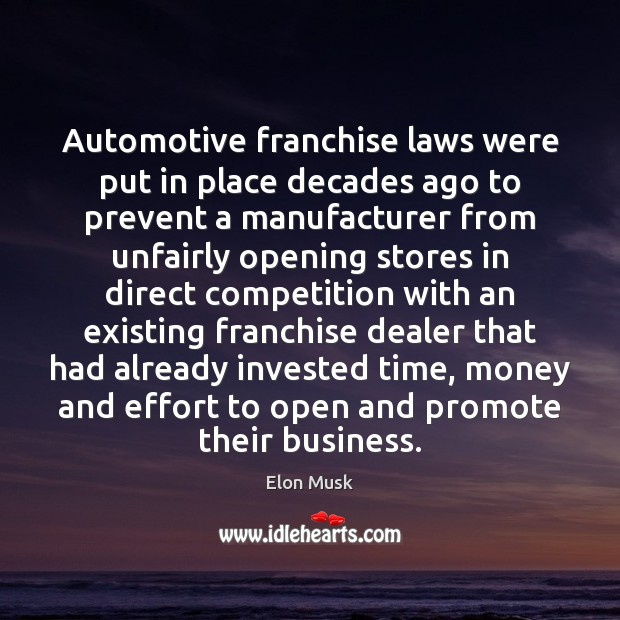 Automotive franchise laws were put in place decades ago to prevent a Elon Musk Picture Quote