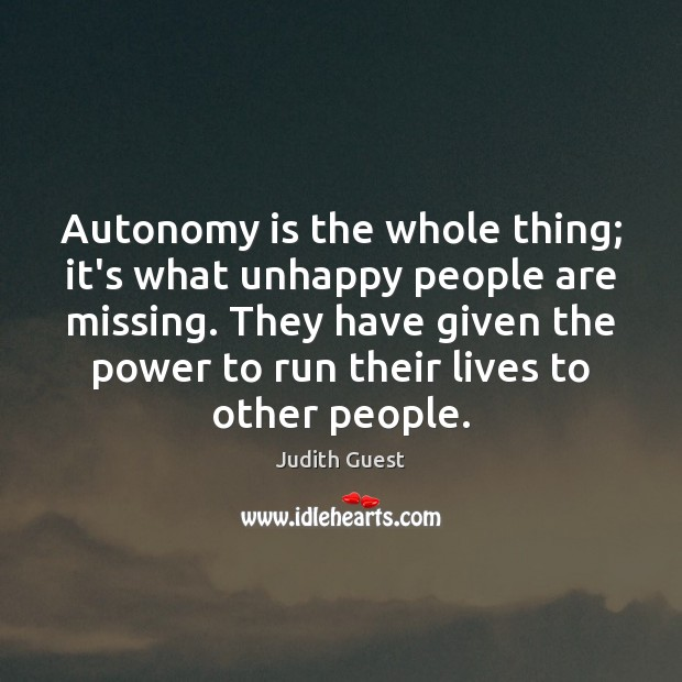 Autonomy is the whole thing; it's what unhappy people are missing. They Image