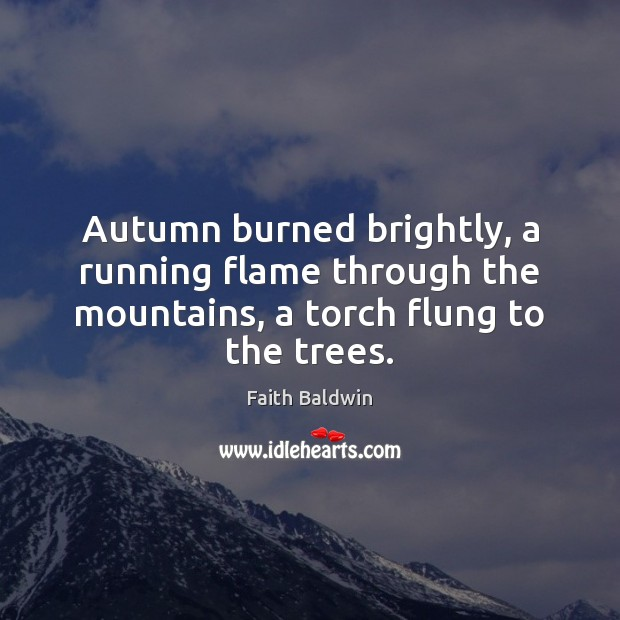 Autumn burned brightly, a running flame through the mountains, a torch flung to the trees. Image