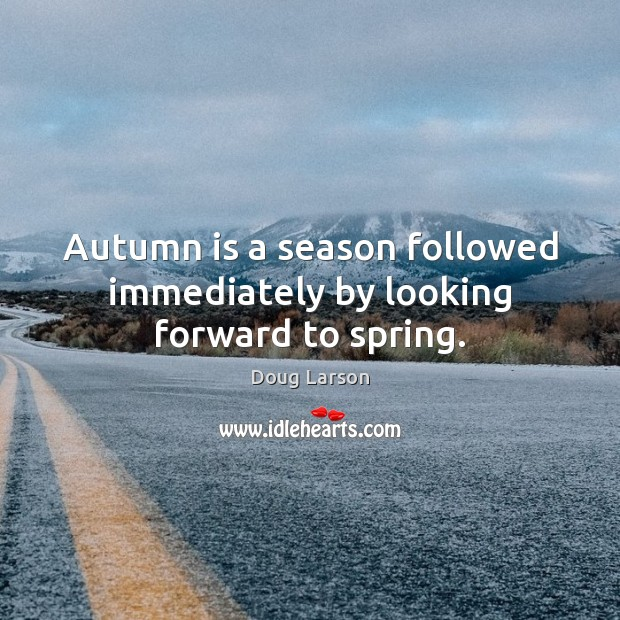 Image, Autumn is a season followed immediately by looking forward to spring.