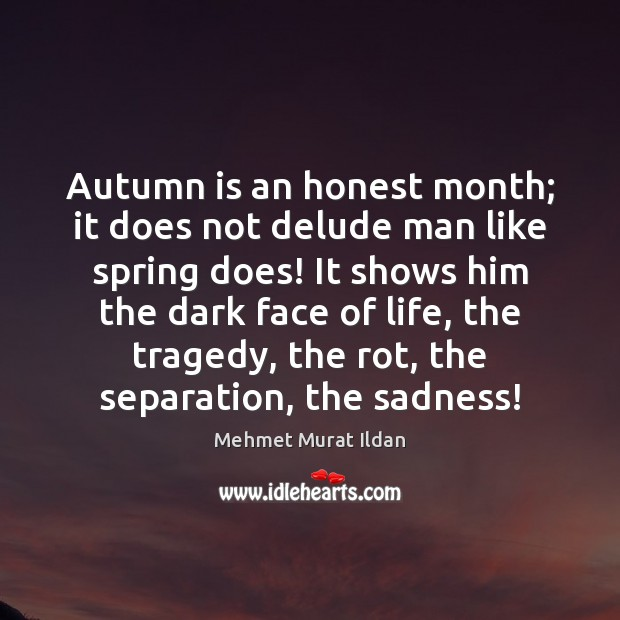 Image, Autumn is an honest month; it does not delude man like spring