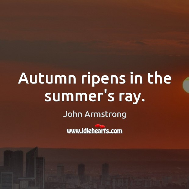 Image, Autumn ripens in the summer's ray.