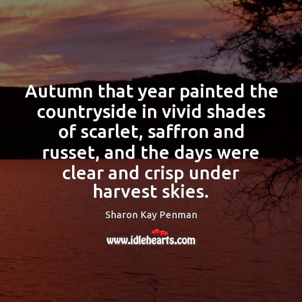 Autumn that year painted the countryside in vivid shades of scarlet, saffron Sharon Kay Penman Picture Quote