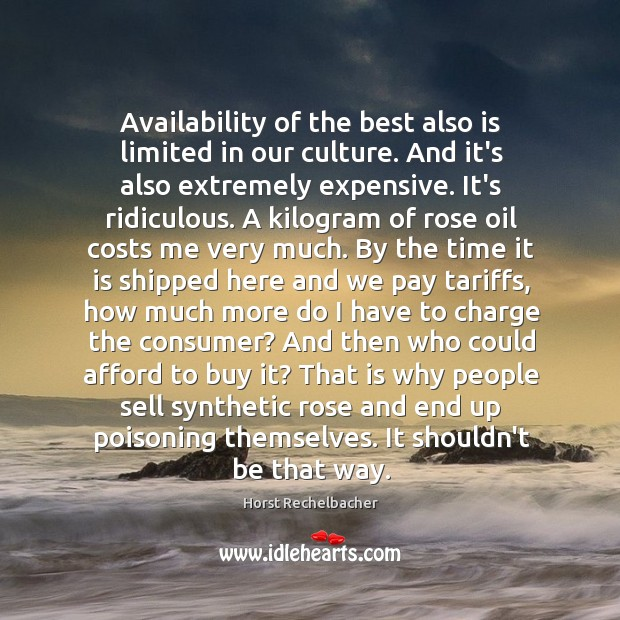 Availability of the best also is limited in our culture. And it's Image