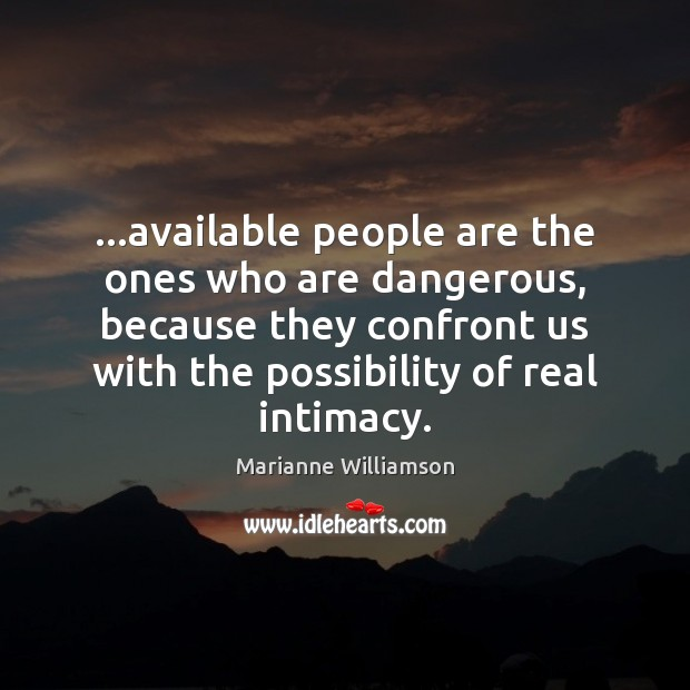 …available people are the ones who are dangerous, because they confront us Image