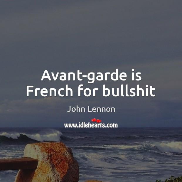 Image, Avant-garde is French for bullshit