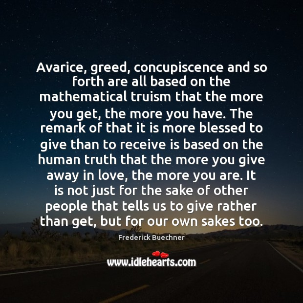 Avarice, greed, concupiscence and so forth are all based on the mathematical Frederick Buechner Picture Quote