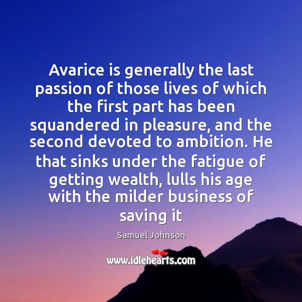 Image, Avarice is generally the last passion of those lives of which the