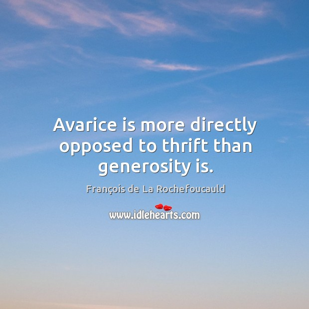 Image, Avarice is more directly opposed to thrift than generosity is.