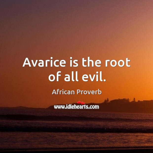 Image, Avarice is the root of all evil.