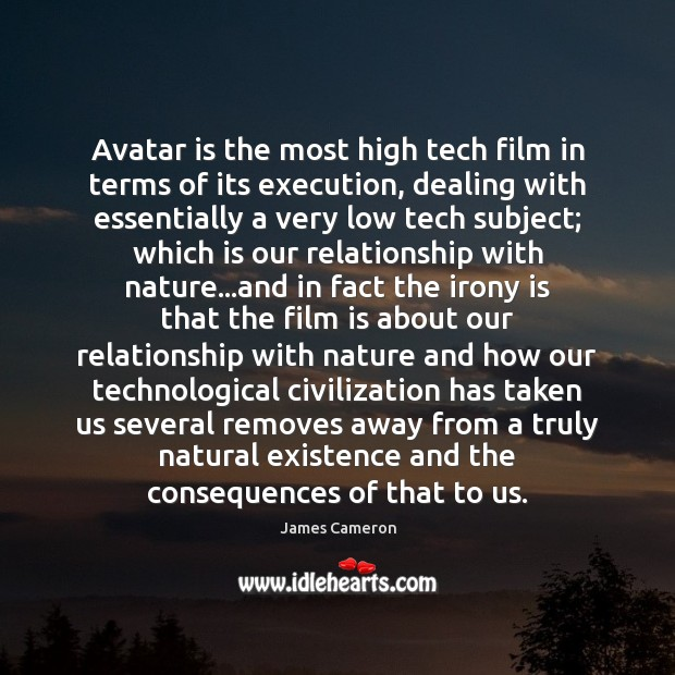 Avatar is the most high tech film in terms of its execution, James Cameron Picture Quote