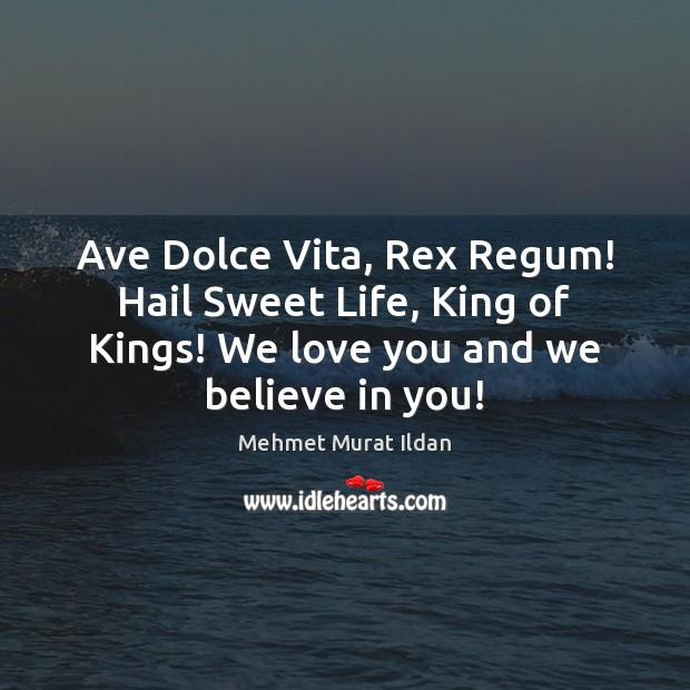 Image, Ave Dolce Vita, Rex Regum! Hail Sweet Life, King of Kings! We