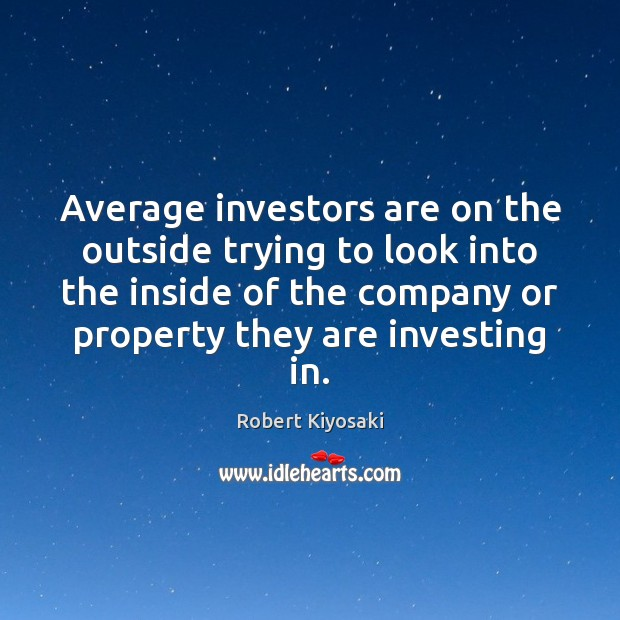 Average investors are on the outside trying to look into the inside Robert Kiyosaki Picture Quote