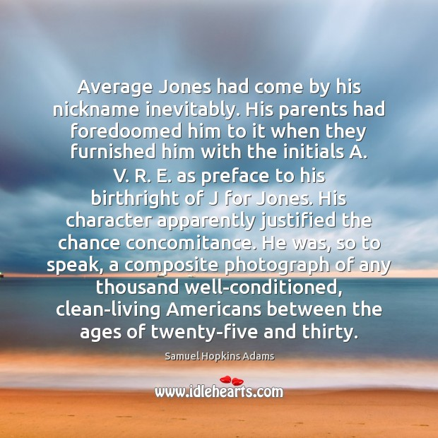 Average Jones had come by his nickname inevitably. His parents had foredoomed Samuel Hopkins Adams Picture Quote