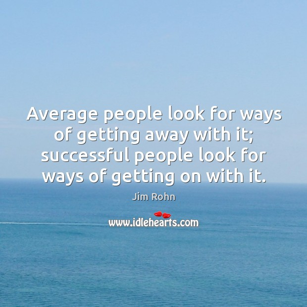 Average people look for ways of getting away with it; successful people Image