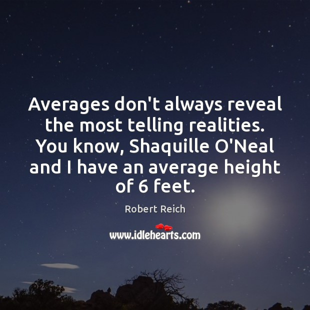 Image, Averages don't always reveal the most telling realities. You know, Shaquille O'Neal