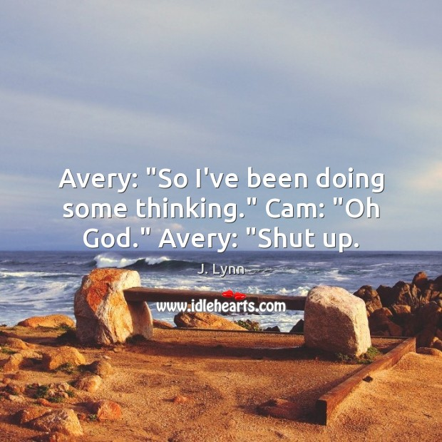 "Image, Avery: ""So I've been doing some thinking."" Cam: ""Oh God."" Avery: ""Shut up."