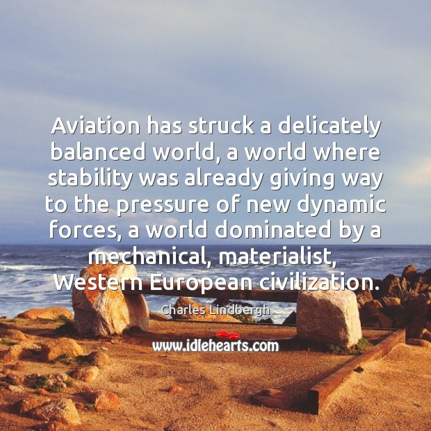 Image, Aviation has struck a delicately balanced world, a world where stability was