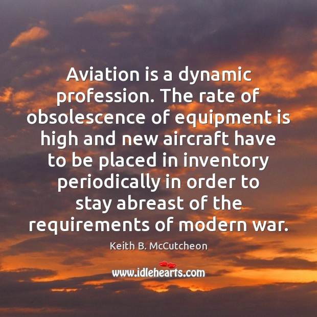 Image, Aviation is a dynamic profession. The rate of obsolescence of equipment is