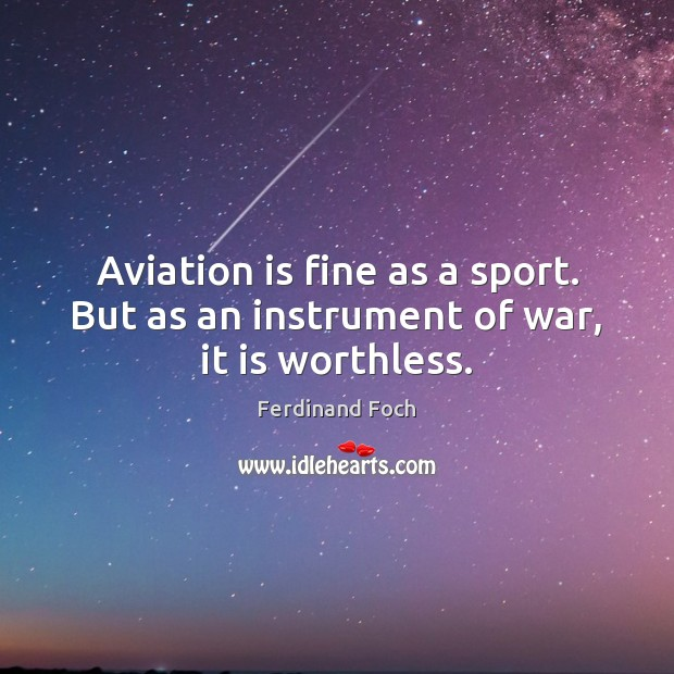 Image, Aviation is fine as a sport. But as an instrument of war, it is worthless.