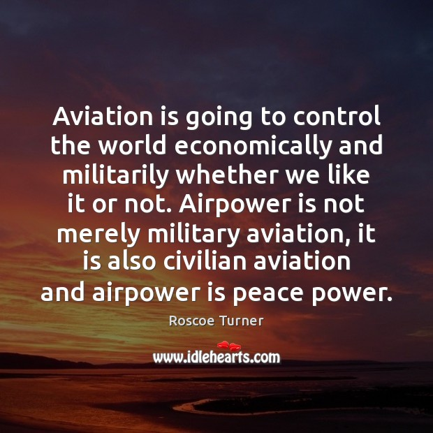 Aviation is going to control the world economically and militarily whether we Image