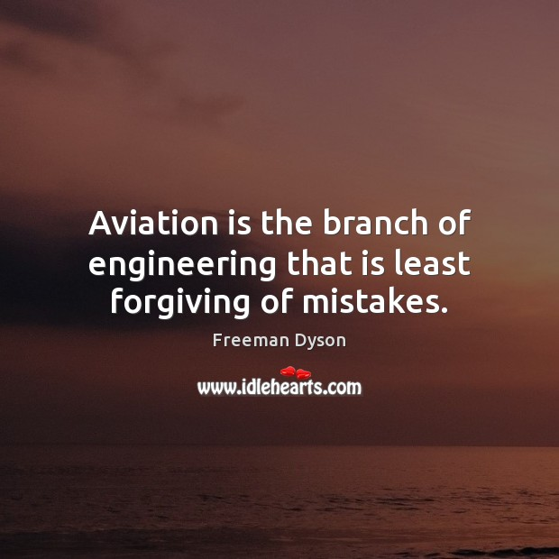 Aviation is the branch of engineering that is least forgiving of mistakes. Freeman Dyson Picture Quote